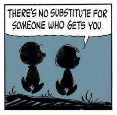 There's no substitute for someone who gets you. And they're so few and far between. Or imaginary.