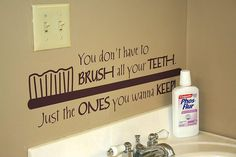 You don't have to brush all your #teeth...just the ones you want to keep.