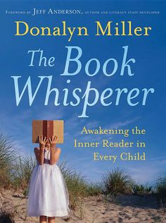 "The Book Whisperer: Awakening the Inner Reader in Every Child - Donalyn Miller - It also includes an invaluable list of books that Miller's students most enjoy reading. ""Miller's new book, ""The Book Whisperer,"" is a breath of fresh air."