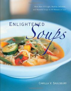 Enlightened Soups: More Than 135 Light, Healthy, Delicious and Beautiful Soups in 60 Minutes or Less by Camilla Saulsbury. $18.45. 184 pages. Publication: November 1, 2008. Publisher: Cumberland House Publishing (November 1, 2008). Save 34% Off!