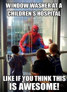 Window washer at a childrens hospital - I admire the person that determines to help others in pain or need!  What a WONDER-FULL day these kids had and one that they will NEVER forget!