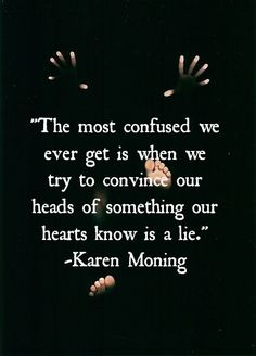 The most confused we ever get is when we try to convince our...   Karen Marie Moning Picture Quotes   Quoteswave