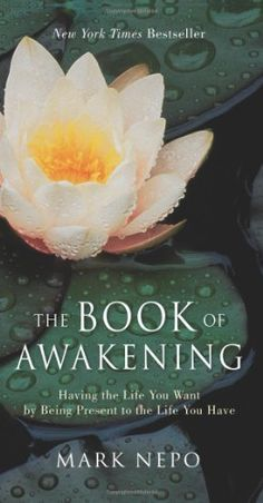 The Book of Awakening: Having the Life You Want by Being Present to the Life You Have by Mark Nepo. $16.47. Publisher: Conari Press; Gift Edition edition (October 1, 2011). 456 pages. Author: Mark Nepo. Publication: October 1, 2011