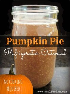 Pumpkin Pie Refrigerator Oatmeal. Make it up tonight, and it will be read in the morning. No cooking required! realfoodrn.com