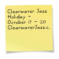 Clearwater Jazz Holiday 2013 - October 17-20 - a must-see event for music lovers! This sticky note courtesy of @Pinstamatic (http://pinstamatic.com)