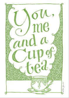 you me and a cup of tea!