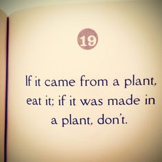 If it came from a plant - Michael Pollan quote.