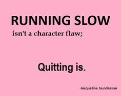 Better To Run Slow, Than to Not Run At All