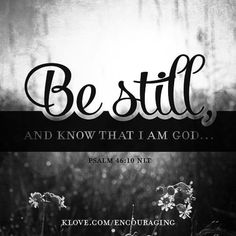 Be Still - Psalm 46:10
