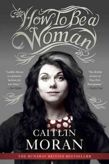 """""""Writer Caitlin Moran believes most women who don't want to be called feminists don't really understand what feminism is. In her book How to Be a Woman, Moran poses these questions to women who are hesitant to identify as feminists"""""""