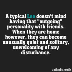 I used to hate people knowing I was a Leo; then it seemed they expected me to be all outgoing. But I'm an #HSP / #INFP so it seemed ridiculous. Truth IS, I AM outgoing - but with a select few, people I trust and like.
