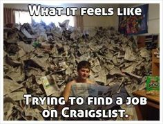 What it feels like       Trying to find a job on Craigslist.