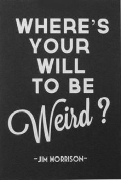 Get weird.