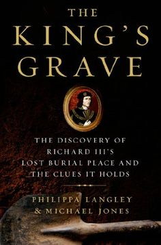 The King's Grave: The Discovery of Richard III's Lost Burial Place and the Clues It Holds by Philippa Langley, http://www.amazon.com/dp/1250044103/ref=cm_sw_r_pi_dp_CB.9rb0PBTD6S