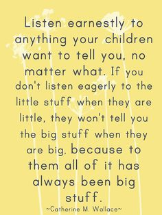listen to children | listen earnestly to anything your children want to tell you