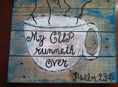 Pallet Art - Bible Verse Series- my cup runneth over