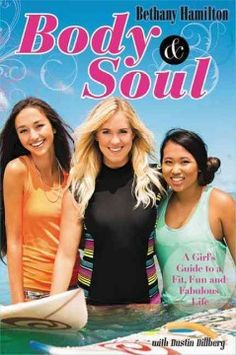 Body & Soul: A Girl's Guide to a Fit, Fun, and Fabulous Life by Bethany Hamilton - As a professional surfer who has overcome challenges, the author shares her expertise as an athlete and a Christian, showing girls how spiritual health is just as important as physical health.