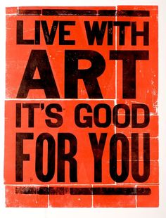 """Live with Art. It's good for you."" .....posted by Teresa Roche"