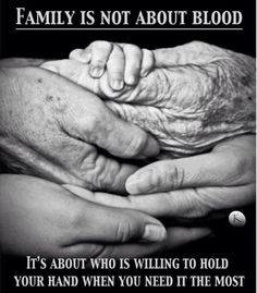 This is family to me, not the ones who turn and hide when you need them the most. Despite your mistakes.