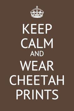 Keep Calm and Wear Cheetah Prints