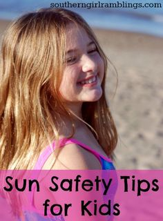 Sun Safety for Kids - Great tips from southerngirlramblings.com! #summer #kids