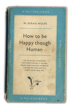"""If you observe a really happy man, you will find him building a boat, writing a symphony, educating his son, growing double dahlias in his garden, or looking for dinosaur eggs in the Gobi desert. He will not be searching for happiness as if it were a collar button that has rolled under a radiator."" W. Beran Wolfe"