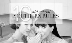 10 Old School Southern Rules to Abide By in the Present (Yes ma'am - this took me back to my youth)