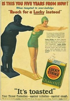 Smoke instead of eating...you'll die of cancer, but you'll be skinny! Lucky Strikes Cig advert.