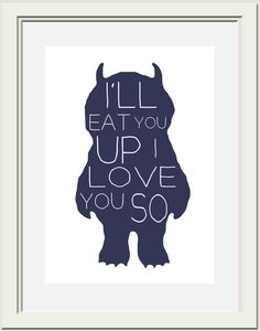 Where the Wild Things Are  Printable, I'll Eat You Up I Love You So. $5.00, via Etsy. WANT!!! THIS IS SO CUTE :D