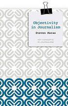 Objectivity in journalism by Steven Maras @ 070.4 M32 2013