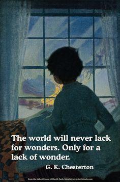 G. K. Chesterton: The world will never lack for wonders, ...
