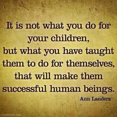Teach children to be self-sufficient.