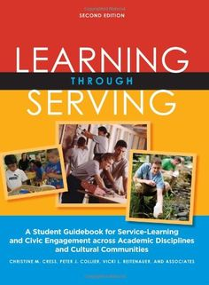 Learning Through Serving: A Student Guidebook for Service-Learning and Civic Engagement Across Academic Disciplines and Cultural Communities by Christine M. Cress purchased on demand