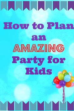 Plan an Amazing Party for Kids from Start to Finish