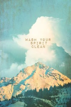 Wash your spirit clean... #repin #comment #tag
