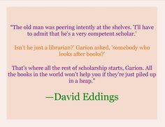 THe Power of the Librarian--in honor of my dearest friend #Eddings #librarian #scholar #quote