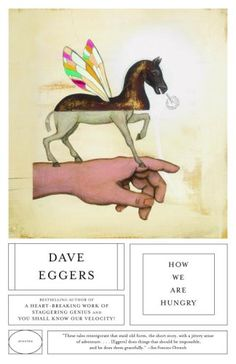 How We Are Hungry by Dave Eggers (~)