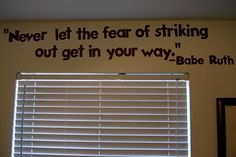 a good quote for the classroom as well as A Couple of Craft Addicts: Baseball themed nursery art