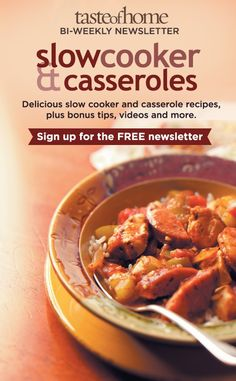 Click on the image above to sign up for the FREE Taste of Home Slow Cooker & Casseroles newsletter!