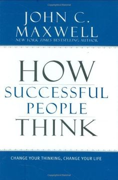 How Successful People Think: Change Your Thinking, Change Your Life by John C. Maxwell, http://www.amazon.com/dp/1599951681/ref=cm_sw_r_pi_dp_Vbi4pb0MB79M4