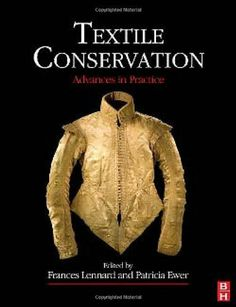 Textile Conservation: Advances in Practice (Conservation and Museology) by Frances Lennard, http://www.amazon.com/dp/0750667907/ref=cm_sw_r_pi_dp_7h.Xqb000H715