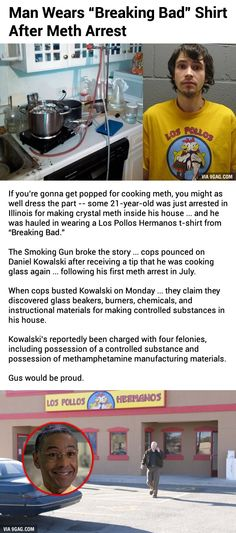 "If you're gonna get popped for cooking meth, you might as well wear a ""Breaking Bad"" Shirt."
