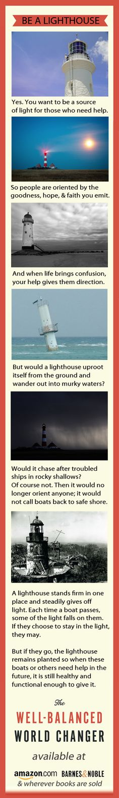 How to Help People Without Enabling Them or Running Yourself Into the Ground - Be a Lighthouse  (from the Well Balanced World Changer - available at pre-release price of $3.49 for e-books now on Kindle http://amzn.com/B00C2ZT8M2 or Nook http://bit.ly/1dzPuoZ.  Inspirational Quotes, Facebook Quotes, Pinterest Quotes
