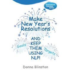 Make New Year Resolutions and keep them using NLP! Inspirational Solutions Donna Blinston: Books
