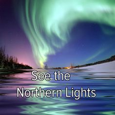 Bucket list: see the Northern Lights in person! bear lake, canada, buckets, color, alaska, aurora borealis, northern lights, travel destinations, bucket lists