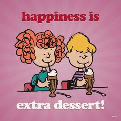 Happiness is extra dessert.