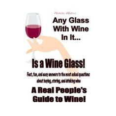 Any Glass With Wine In It, Is a Wine Glass! A Real People's Guide to Wine (Kindle Edition)  http://www.foxy-fashion.com/Johns-Amazon.php?p=B007Z7OSHC