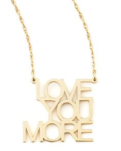 love you more pendant necklace http://rstyle.me/~1G6rU