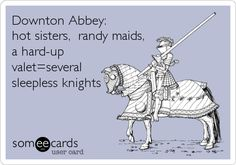 Downton Abbey: hot sisters, randy maids, a hard-up valet=several sleepless knights.