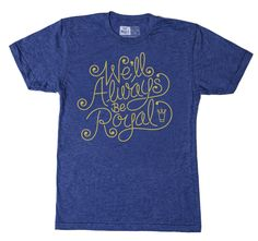 We'll Always Be Royal T-shirt | Tad Carpenter Creative